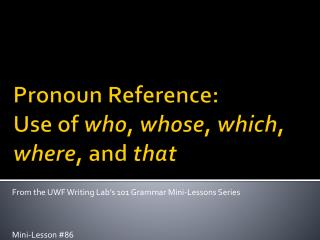 Pronoun Reference:  Use of  who ,  whose ,  which ,  where , and  that