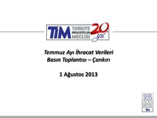 Temmuz Ayı İhracat Verileri Basın Toplantısı – Çankırı 1 Ağustos 2013