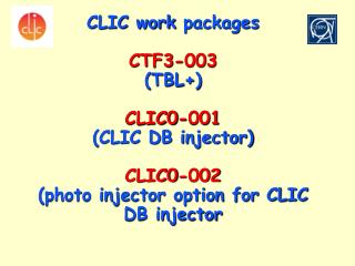 CLIC work  packages CTF3-003 (TBL+) CLIC0-001 (CLIC DB injector)