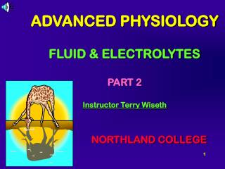 ADVANCED PHYSIOLOGY  FLUID  ELECTROLYTES   PART 2  Instructor Terry Wiseth