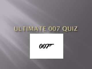 Ultimate 007 quiz