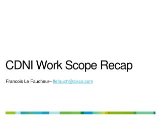 CDNI Work Scope Recap