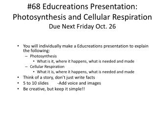 #68  Educreations  Presentation: Photosynthesis and Cellular Respiration Due Next Friday Oct. 26