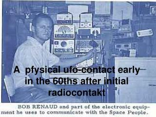 A  pfysical ufo-contact early in the 60ths after initial radiocontakt