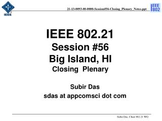 IEEE 802.21 Session # 56 Big Island , HI Closing  Plenary