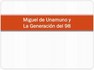 Miguel de Unamuno y  La  Generación del  98