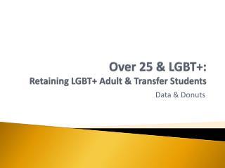 Over 25 & LGBT+: Retaining LGBT+ Adult & Transfer Students