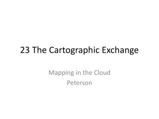 23 The Cartographic Exchange