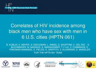 Correlates of HIV incidence among black men who have sex with men in   6 U.S. cities (HPTN 061)