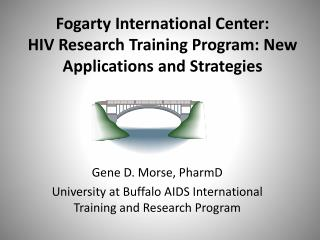 Fogarty International Center:  HIV Research Training Program: New Applications and Strategies