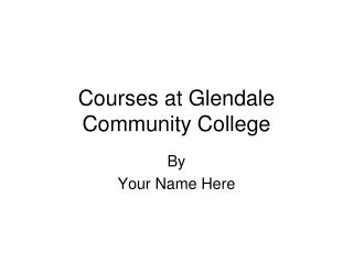 Courses at Glendale Community College
