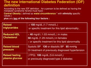 The new international Diabetes Federation IDF definition According to the new IDF definition , for a person to be define
