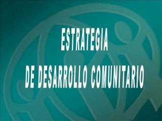 ESTRATEGIA  DE DESARROLLO COMUNITARIO