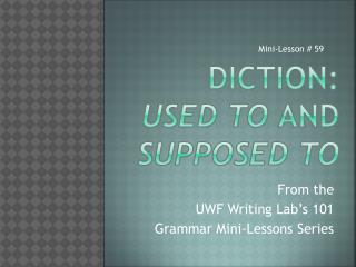 Diction:  Used to  and  Supposed to