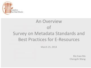 An Overview  of  Survey on Metadata Standards and Best Practices for E-Resources March 25, 2014