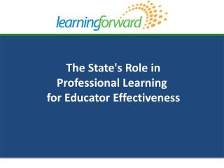 The State's Role  in  Professional Learning for  Educator Effectiveness