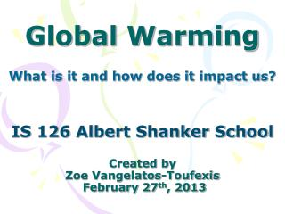 IS 126 Albert Shanker School Created by  Zoe  Vangelatos-Toufexis  February 27 th , 2013