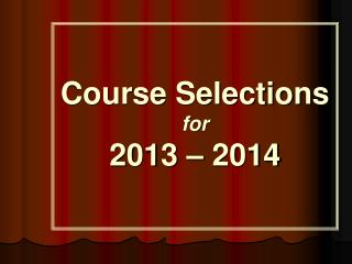 Course Selections for 2013 – 2014