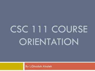 CSC 111 Course  orientation