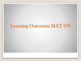 Learning Outcomes MAT 070