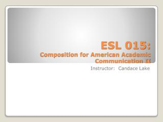 ESL 015: Composition for American Academic Communication II