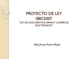 """PROYECTO DE LEY 080/2007 """"LEY DE DOCUMENTOS, FIRMAS Y COMERCIO ELECTRÓNICO"""""""