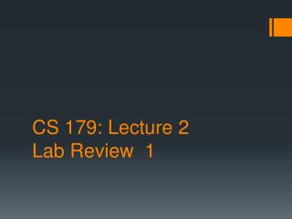 CS 179:  Lecture 2 Lab Review  1