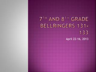 7 th  and 8 th  grade  Bellringers  131-133
