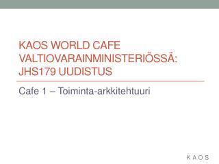 KAOS World  Cafe  valtiovarainministeriössä: JHS179 uudistus