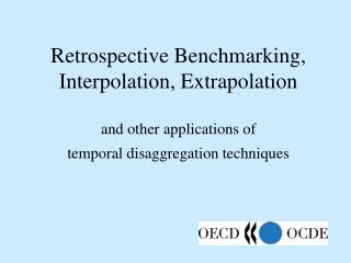 Retrospective Benchmarking, Interpolation, Extrapolation   and other applications of  temporal disaggregation techniques