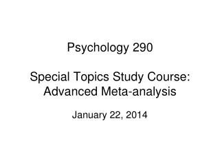 Psychology 290 Special Topics Study Course: Advanced Meta-analysis