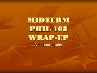 MIDTERM  PHIL 108  WRAP-UP