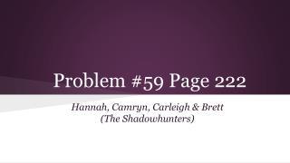 Problem #59 Page 222