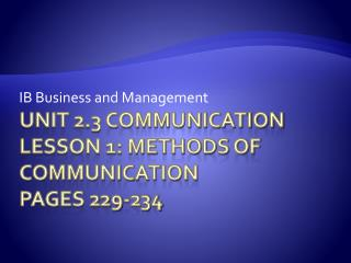 Unit 2.3 Communication Lesson 1: Methods of Communication Pages 229-234