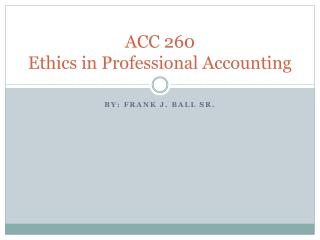 ACC 260  Ethics in Professional Accounting