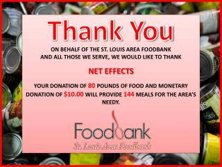 ON BEHALF OF THE ST. LOUIS AREA FOODBANK AND ALL THOSE WE SERVE, WE WOULD LIKE TO THANK