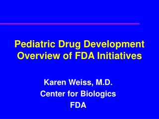 Pediatric Drug Development Overview of FDA Initiatives