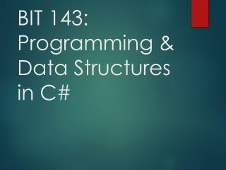 BIT 143: Programming & Data Structures  in C#