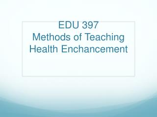 EDU 397 Methods of Teaching Health  Enchancement