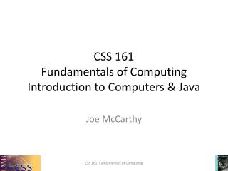 CSS 161 Fundamentals of Computing Introduction to Computers & Java