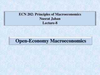 ECN 202: Principles of Macroeconomics Nusrat Jahan Lecture-8