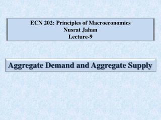 ECN 202: Principles of Macroeconomics Nusrat Jahan Lecture-9