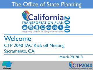 Welcome CTP 2040 TAC Kick off Meeting Sacramento,  CA March 28,  2013
