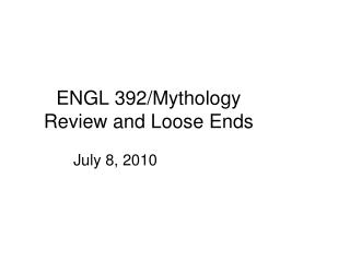 ENGL 392/Mythology Review and Loose Ends