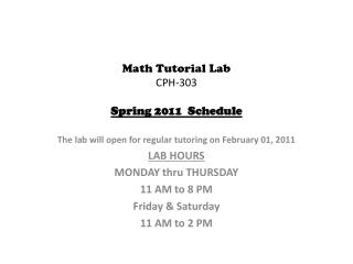 Math Tutorial Lab  CPH-303 Spring  2011   Schedule