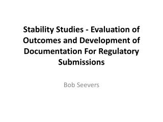 Stability Studies - Evaluation of Outcomes and Development of Documentation For Regulatory Submissions