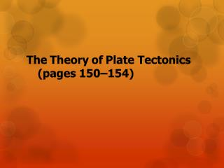 The Theory of Plate Tectonics	(pages 150–154)
