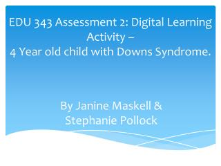 EDU 343 Assessment 2: Digital Learning Activity –  4 Year old child with Downs Syndrome.