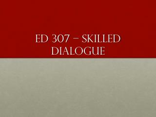 ED 307 – skilled dialogue
