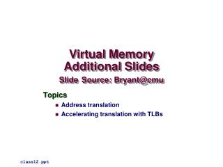 Virtual Memory Additional Slides Slide Source: Bryant@cmu